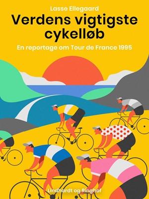 Verdens vigtigste cykelløb. En reportage om Tour de France 1995 Lasse Ellegaard 9788726197587