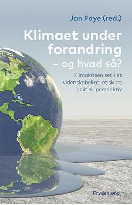 Klimaet under forandring, og hvad så? Jan Faye (red.) 9788772161440