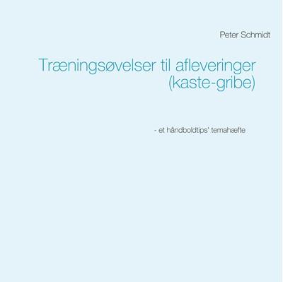 Træningsøvelser til afleveringer (kaste-gribe) Peter Schmidt 9788743035336