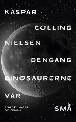 Dengang dinosaurerne var små Kaspar Colling Nielsen 9788702290936