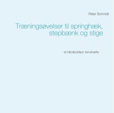 Træningsøvelser til springhæk, stepbænk og stige Peter Schmidt 9788743035466
