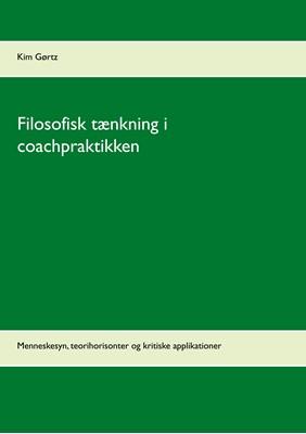 Filosofisk tænkning i coachpraktikken Kim Gørtz 9788743035381