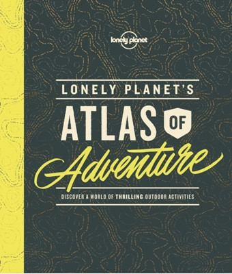 Lonely Planet's Atlas of Adventure Lonely Planet 9781786577597