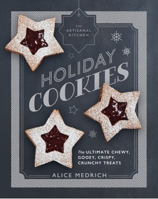 The Artisanal Kitchen: Holiday Cookies Alice Medrich 9781579658045