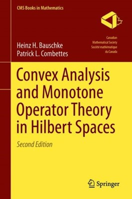 Convex Analysis and Monotone Operator Theory in Hilbert Spaces Patrick L. Combettes, Heinz H. Bauschke 9783319483108