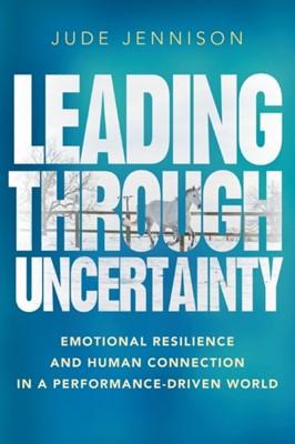 Leading Through Uncertainty Jude Jennison 9781788600194