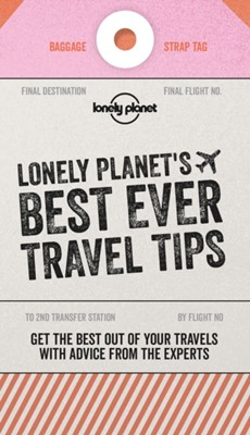 Lonely Planet's Best Ever Travel Tips Lonely Planet 9781787017641