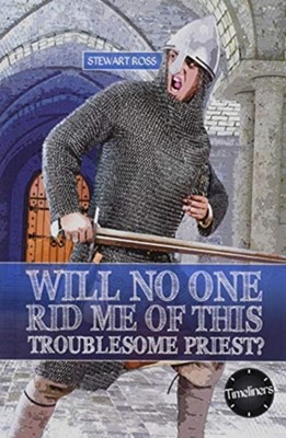 Wil No One Rid Me of This Troublesome Priest Stewart Ross 9781783226504