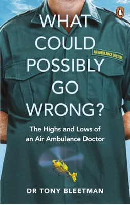 What Could Possibly Go Wrong? Dr Tony Bleetman 9781529105087
