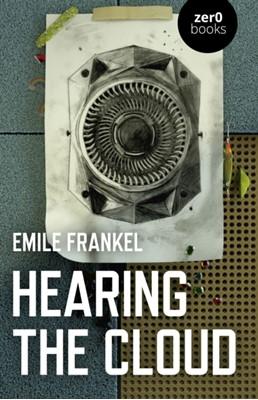 Hearing the Cloud - Can music help reimagine the future? Emile Frankel 9781785358388