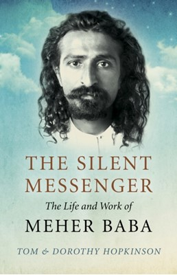Silent Messenger, The: The Life and Work of Meher Baba Tom & Dorothy Hopkinson 9781789040562