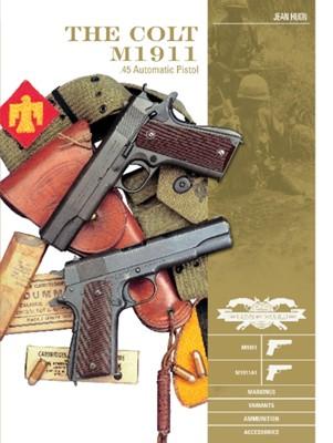 Colt M1911 .45 Automatic Pistol: M1911, M1911A1, Markings, Variants, Ammunition, Accessories Jean Huon, Huon 9780764358258