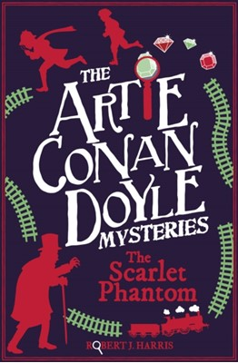 Artie Conan Doyle and the Scarlet Phantom Robert J. Harris 9781782506089