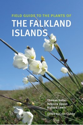 Field Guide to the Plants of the Falkland Islands Tom Heller, Rebecca Upson, Richard Lewis 9781842466759