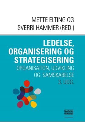 Ledelse, organisering og strategisering Mette Elting, Sverri Hammer (red.) 9788759334003