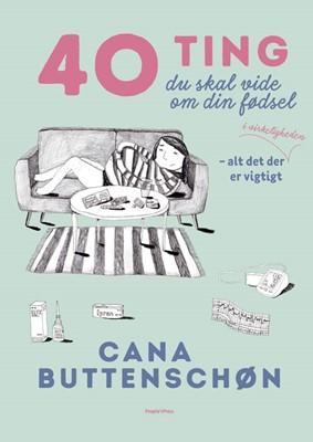 40 ting du skal vide om din fødsel Cana Buttenschøn 9788770364546
