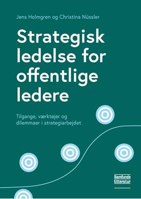 Strategisk ledelse for offentlige ledere Christina Nüssler, Jens Holmgren 9788759333594