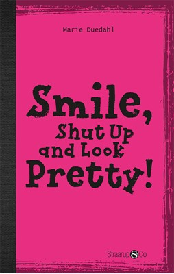 Smile, Shut up and Look pretty! (med gloser) Marie Duedahl 9788770185165