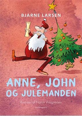Anne, John og Julemanden  Bjarne  Larsen 9788772187129