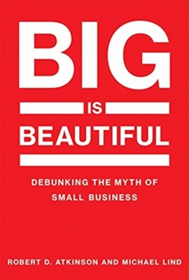Big Is Beautiful Michael Lind, Robert D. Atkinson, Robert D. (Information Technology & Innovation Foundation) Atkinson 9780262537100