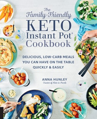 The Family-Friendly Keto Instant Pot Cookbook Anna Hunley 9781592338894