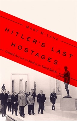 Hitler's Last Hostages Mary M. Lane 9781610397360