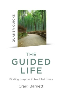 Quaker Quicks - The Guided Life - Finding purpose in troubled times Craig Barnett 9781785358968