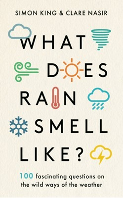 What Does Rain Smell Like? Simon King, Clare Nasir 9781788702096