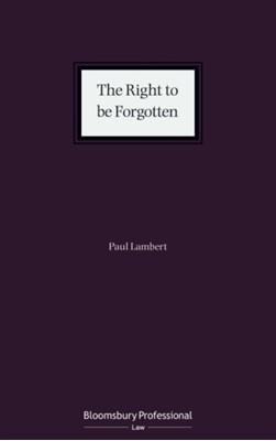 The Right to be Forgotten Paul Lambert, Mr Paul Lambert 9781526510105