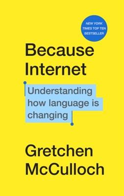 Because Internet Gretchen McCulloch 9781787302310