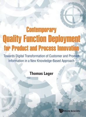 Contemporary Quality Function Deployment For Product And Process Innovation: Towards Digital Transformation Of Customer And Product Information In A New Knowledge-based Approach Thomas (Malardalen Univ Lager 9789813279872