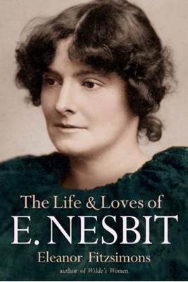 The Life and Loves of E. Nesbit: Author of The Railway Children Eleanor Fitzsimons 9780715651469