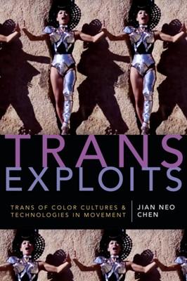 Trans Exploits Jian Neo Chen 9781478000662
