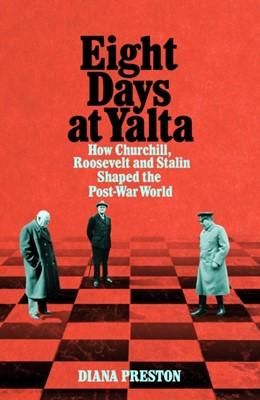 Eight Days at Yalta Diana Preston 9781509868742