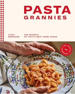 Pasta Grannies: The Official Cookbook Vicky Bennison 9781784882884