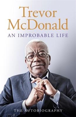 An Improbable Life Trevor McDonald 9781474614757