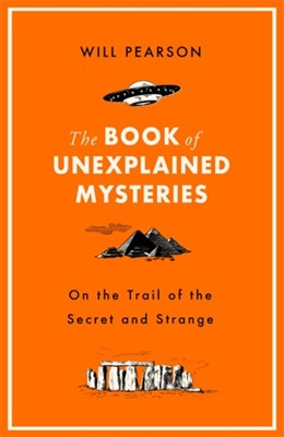 The Book of Unexplained Mysteries Will Pearson 9781474609500