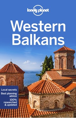 Lonely Planet Western Balkans Stuart Butler, Anthony Ham, Mark Baker, Lonely Planet, Peter Dragicevich, Brana Vladisavljevic, Vesna Maric, Kevin Raub, Jessica Lee 9781788682770