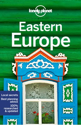 Lonely Planet Eastern Europe Stuart Butler, Anthony Ham, Mark Baker, Greg Bloom, Lonely Planet, Steve Fallon, Peter Dragicevich, Brana Vladisavljevic, Vesna Maric, Jessica Lee 9781787013704