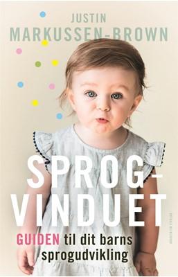Sprogvinduet - guiden til dit barns sprogudvikling Justin Markussen-Brown 9788750052135