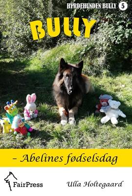 Bully – Abelines fødselsdag Ulla Holtegaard 9788799652396