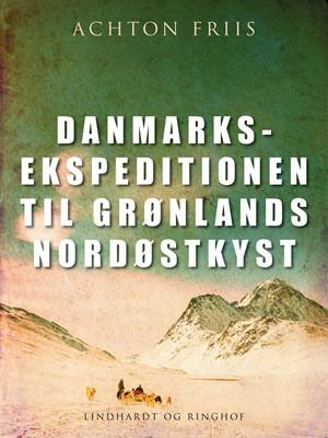 Danmarksekspeditionen til Grønlands nordøstkyst Achton Friis 9788711708705