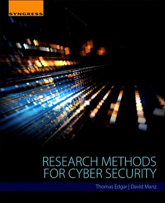Research Methods for Cyber Security Thomas W. (Senior Cyber Security Scientist Edgar, David O. (Senior Cyber Security Scientist Manz 9780128053492