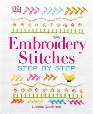 Embroidery Stitches Step-by-Step Lucinda Ganderton 9780241201398