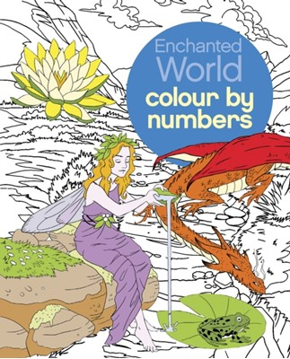 Enchanted World Colour by Numbers Sara (Illustrator) Storino, Nathalie (Illustrator) Ortega 9781784283858