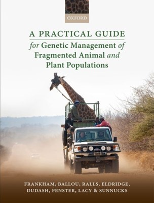 A Practical Guide for Genetic Management of Fragmented Animal and Plant Populations Richard (Emeritus Professor Frankham, Michele R. (Professor and Department Head Dudash, Jonathan D. (Scientist Emeritus Ballou, Robert C. (Senior Conservation Scientist Emeritus Lacy, Paul (Professor Sunnucks, Mark (Principle Research Scientist Eldridge, Charles B. (Professor Fenster, Katherine (Emerita Research Zoologist Ralls 9780198783428