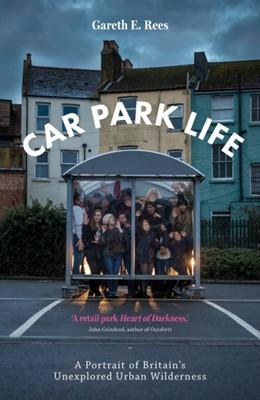 Car Park Life Gareth E. Rees 9781910312353