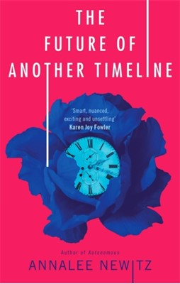 The Future of Another Timeline ANNALEE NEWITZ 9780356511238