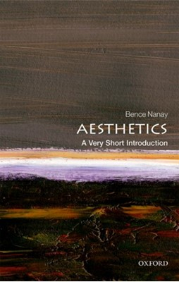 Aesthetics: A Very Short Introduction Bence (Professor of Philosophy and BOF Research Professor Nanay 9780198826613