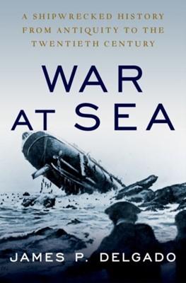 War at Sea James P. (Maritime Archaeologist) Delgado 9780190888015